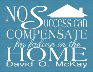 No other success can compensate for failure in the home