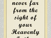 You are never far from the sight of your Heavenly Father -Boyd K. Packer