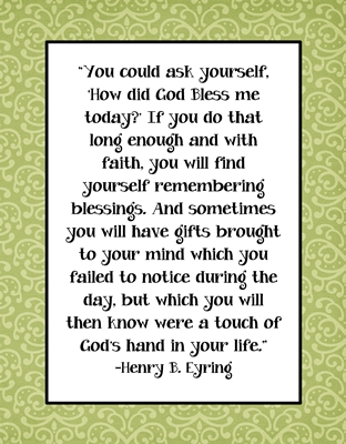 You could ask yourself How did God Bless me today  Quote by Henry B. Eyring sm