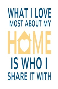 What I LOVE most about my HOME, is who I SHARE it with