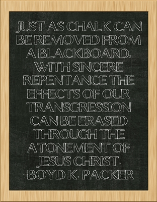 Just as chalk can be removed from a blackboard -Boyd K. Packer 8x10 sm