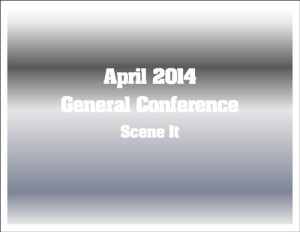 General Conference Scene It – April 2014