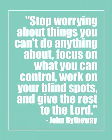 Stop Worrying Quote By John Bytheway The Idea Door