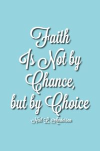 Faith Is Not by Chance, but by Choice