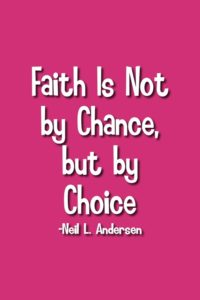 faith-is-not-by-chance-but-by-choice-8-4x6