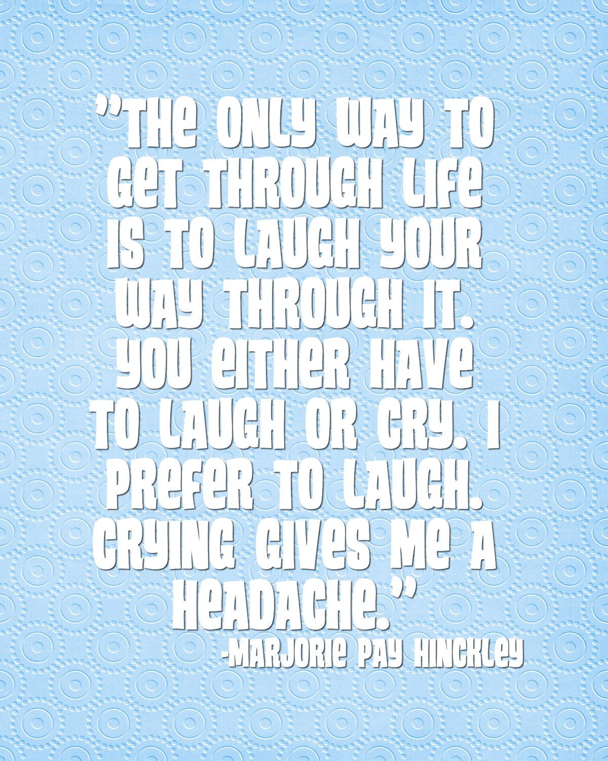 The only way to get through life …Marjorie Pay Hinckley Quote